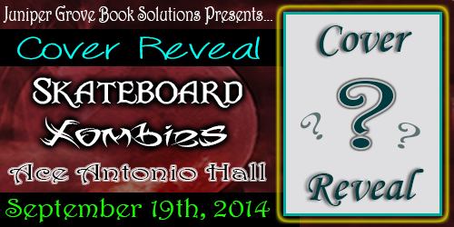 Skateboard Zombies by Ace Antonio Hall Cover Reveal and Giveaway